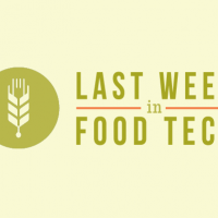Last Week's Top 6 Food Tech Startup & Innovation Stories