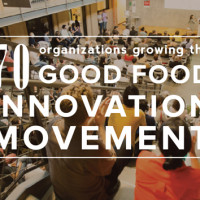 70 Organizations Growing the Good Food Innovation Movement