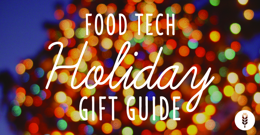 Foodtech Connect 2015 Food Tech Holiday Gift Guide Foodtech Connect